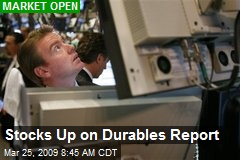 Stocks Up on Durables Report