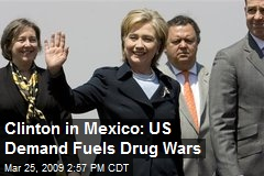 Clinton in Mexico: US Demand Fuels Drug Wars