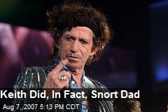 Keith Did, In Fact, Snort Dad