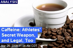 Caffeine: Athletes' Secret Weapon, and Legal, Too
