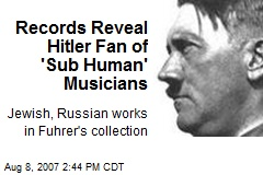 Records Reveal Hitler Fan of 'Sub Human' Musicians