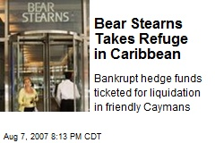 Bear Stearns Takes Refuge in Caribbean