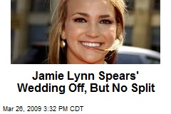 Jamie Lynn Spears' Wedding Off, But No Split