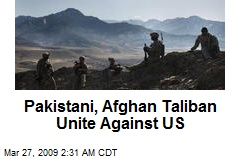 Pakistani, Afghan Taliban Unite Against US