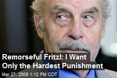 Remorseful Fritzl: I Want Only the Hardest Punishment