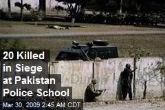 20 Killed in Siege at Pakistan Police School