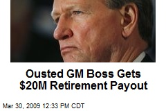 Ousted GM Boss Gets $20M Retirement Payout