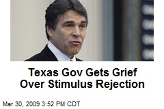 Texas Gov Gets Grief Over Stimulus Rejection