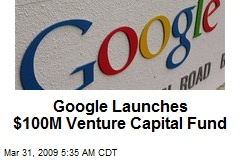 Google Launches $100M Venture Capital Fund