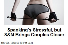 Spanking's Stressful, but S&M Brings Couples Closer