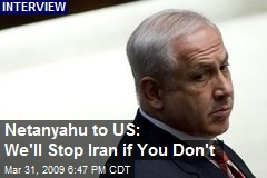Netanyahu to US: We'll Stop Iran if You Don't