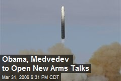 Obama, Medvedev to Open New Arms Talks