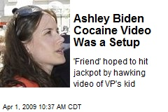 Ashley Biden Cocaine Video Was a Setup