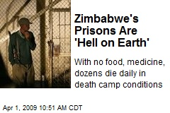 Zimbabwe's Prisons Are 'Hell on Earth'