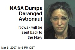 NASA Dumps Deranged Astronaut