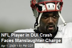 NFL Player in DUI Crash Faces Manslaughter Charge