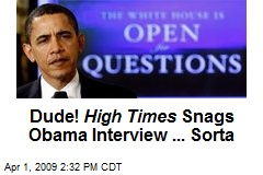 Dude! High Times Snags Obama Interview ... Sorta