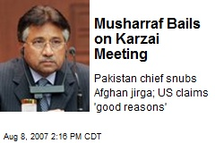 Musharraf Bails on Karzai Meeting