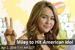 Miley to Hit American Idol