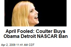April Fooled: Coulter Buys Obama Detroit NASCAR Ban