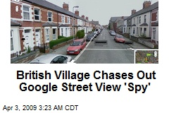 British Village Chases Out Google Street View 'Spy'