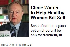 Clinic Wants to Help Healthy Woman Kill Self
