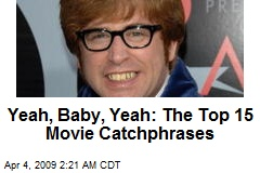Yeah, Baby, Yeah: The Top 15 Movie Catchphrases