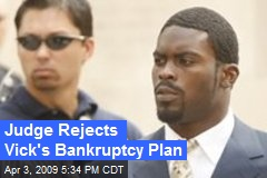 Judge Rejects Vick's Bankruptcy Plan
