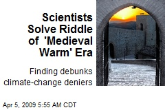 Scientists Solve Riddle of 'Medieval Warm' Era