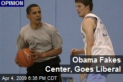 Obama Fakes Center, Goes Liberal