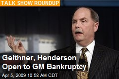 Geithner, Henderson Open to GM Bankruptcy