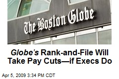 Globe's Rank-and-File Will Take Pay Cuts—if Execs Do
