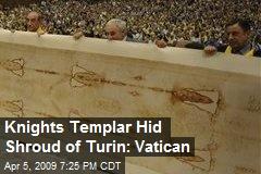 Knights Templar Hid Shroud of Turin: Vatican