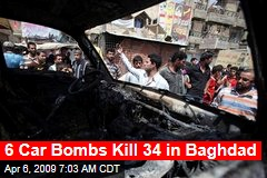 6 Car Bombs Kill 34 in Baghdad