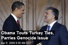 Obama Touts Turkey Ties, Parries Genocide Issue