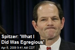 Spitzer: 'What I Did Was Egregious'