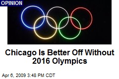 Chicago Is Better Off Without 2016 Olympics