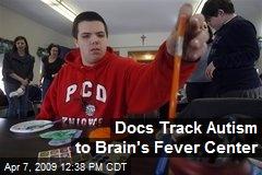 Docs Track Autism to Brain's Fever Center