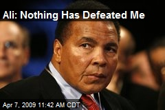 Ali: Nothing Has Defeated Me