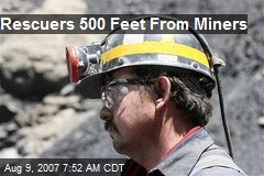 Rescuers 500 Feet From Miners