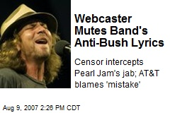 Webcaster Mutes Band's Anti-Bush Lyrics
