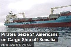 Pirates Seize 21 Americans on Cargo Ship off Somalia