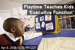 Playtime Teaches Kids 'Executive Function'