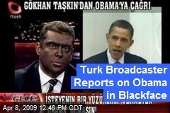 Turk Broadcaster Reports on Obama in Blackface