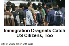 Immigration Dragnets Catch US Citizens, Too