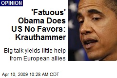 'Fatuous' Obama Does US No Favors: Krauthammer