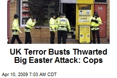UK Terror Busts Thwarted Big Easter Attack: Cops