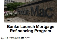 Banks Launch Mortgage Refinancing Program