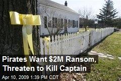Pirates Want $2M Ransom, Threaten to Kill Captain
