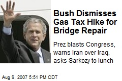 Bush Dismisses Gas Tax Hike for Bridge Repair